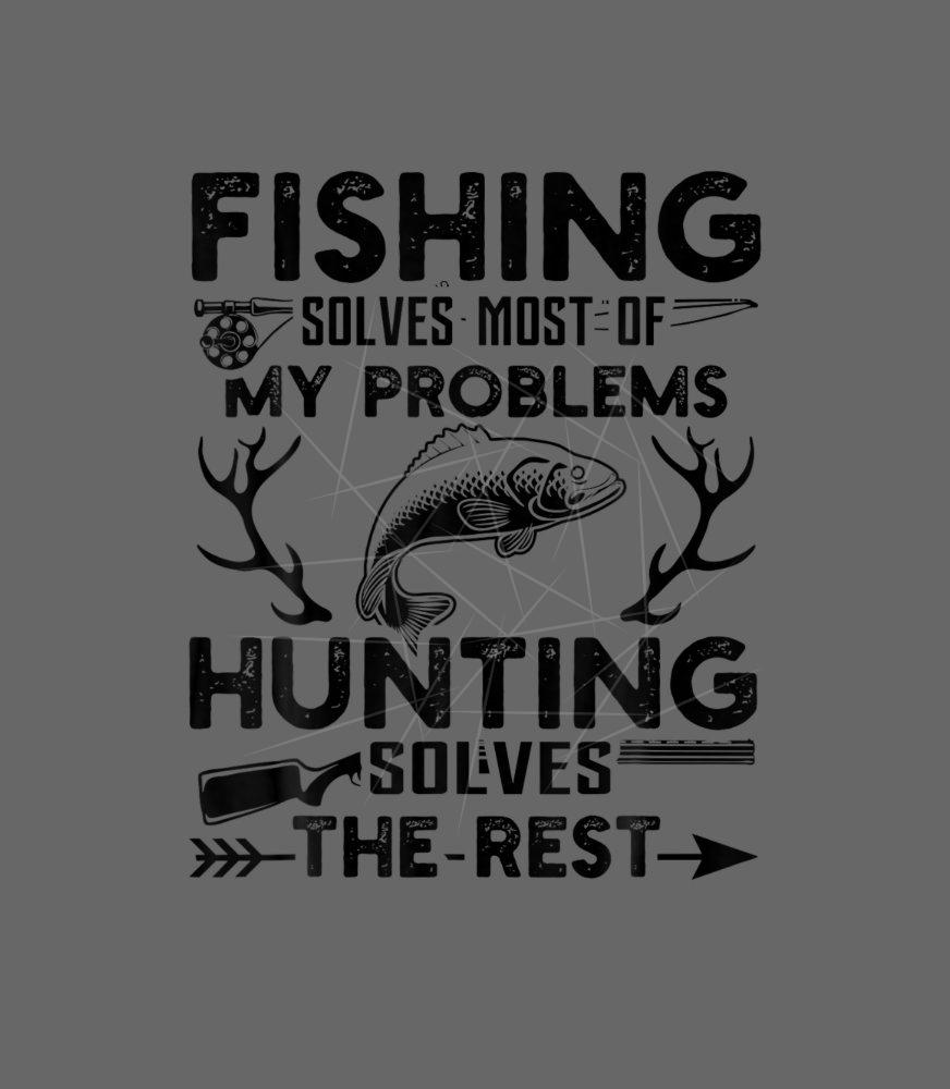 Download Fishing Solves Most Of My Problems Hunting Solves Png Free Download Files For Cricut Silhouette Plus Resource For Print On Demand